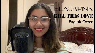 BLACKPINK (블랙핑크) - Kill This Love   English Cover
