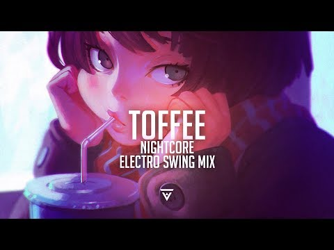 「Toffee」Nightcore Electro Swing Mix 2018
