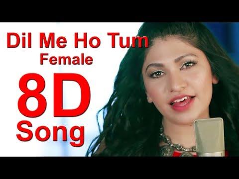    8D Song    Dil Mein Ho Tum   Female Version  