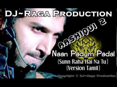 DJ~Raga - Naan Padum Padal ( Sunn Raha Hai Na Tu) DEMO