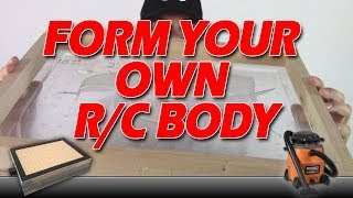 How To : Vacuum Form Your Own R/C Car Body!