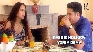 Rashid Holiqov - Yorim dema | Рашид Холиков - Ёрим дема
