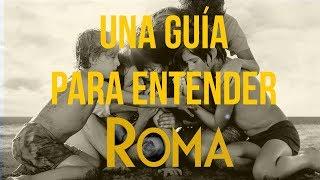 UNA GUÍA PARA ENTENDER #ROMA DE ALFONSO CUARÓN