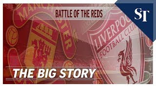 Manchester United vs. Liverpool |THE BIG STORY | The Straits Times
