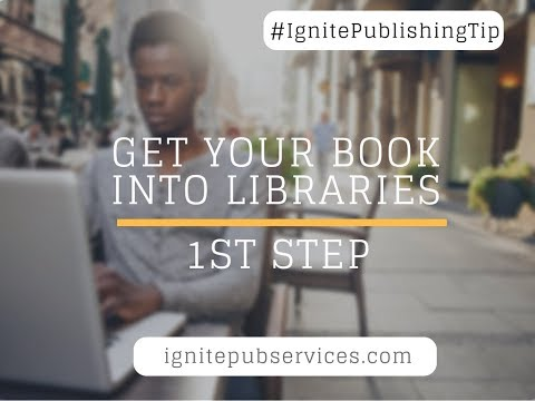 Self-Publishing: 1st Step to Get Into Libraries