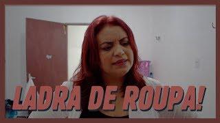 LADRA DE ROUPAS!