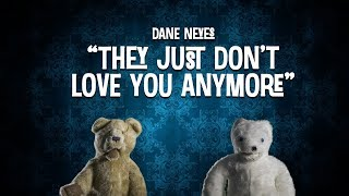 """They Just Don't Love You Anymore"" Music Video (Dane Neves)"