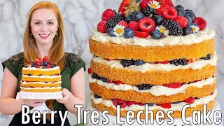 Rustic Berry Tres Leches Cake Recipe | With Mascarpone Whipped Cream Frosting - The Best Berry Cake!