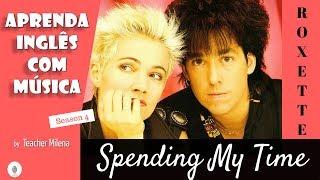 Spending My Time - Roxette - Aprenda Inglês com Música - Teacher Milena