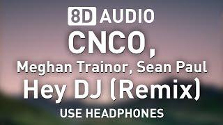 CNCO, Meghan Trainor & Sean Paul - Hey DJ (Remix) | 8D AUDIO 🎧