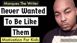 I Never Wanted To Be Like Them!  Marques The Writer
