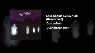 Watch Quarterflash Love Should Be So Kind video