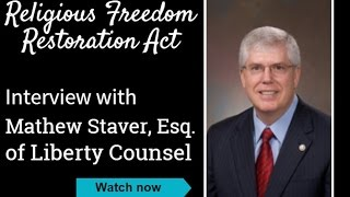 Religious Freedom Restoration Act - Interview with Mathew Staver, Esq  of Liberty Counsel
