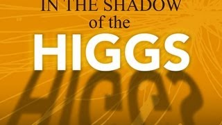 Public Lecture—In the Shadow of the HIGGS!