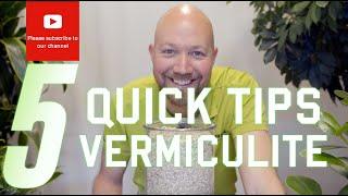 5 Quick tips Vermiculite