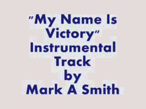 My Name is Victory (Instrumental) by Mark A Smith