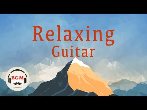 Relaxing Guitar Music - Peaceful Music For Relax, Study, Work