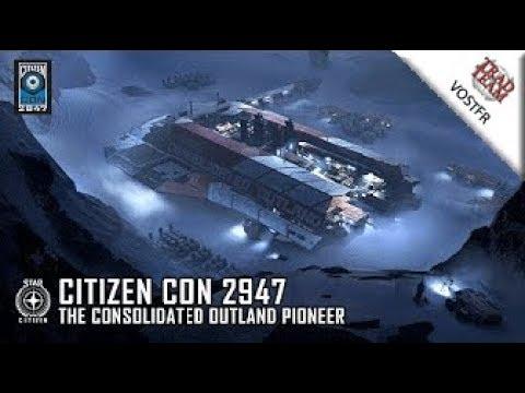 CitizenCon 2947 : Le Pioneer de Consolidated Outland - VOSTFR