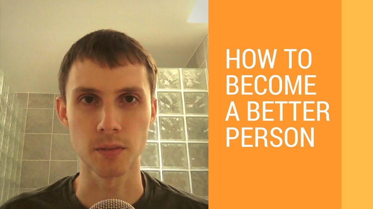 how to become a better person 11 ways to be a better person in 2017 by anya strzemien dec 28, 2016 welcome to our second annual, semi-serious list of self-improvement tips, gleaned from the styles stories that resonated most.