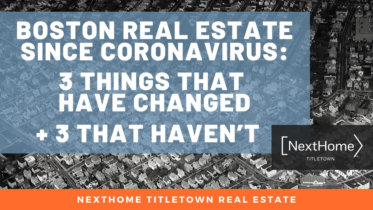 Boston Real Estate Since Coronavirus – 3 Things That Have Changed and 3 That Haven't