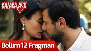 Kazara Aşk 12. Bölüm Fragman