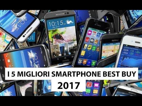 I 5 Migliori SMARTPHONE BEST BUY del 2017! Scoprili ora!!