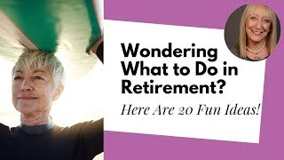 What to Do in Retirement: 20 Activities that Will Enrich Your Life
