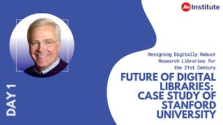 Future of Digital Libraries: Case Study of Stanford University by Dr.Michael Keller
