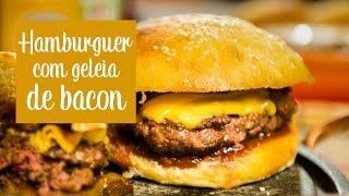 Hamburguer com geleia de bacon - O Chef e a Chata