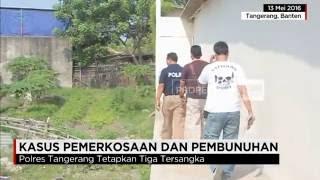 Perjalanan Kasus Perkosaan & Pembunuhan Sadis Karyawati di Tangerang