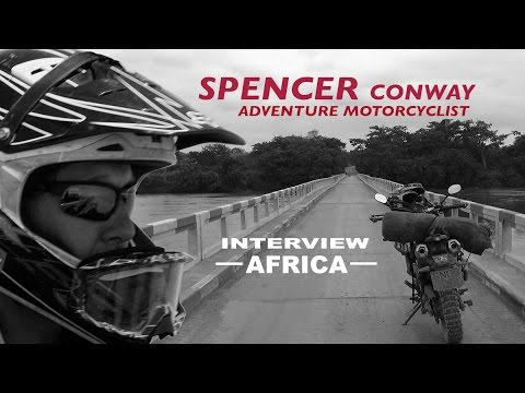 Spencer Conway - Adventure Motorcyclist - Interview - Africa