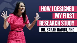 How I designed my First research study - Dr. Sarah Habibi, PHD