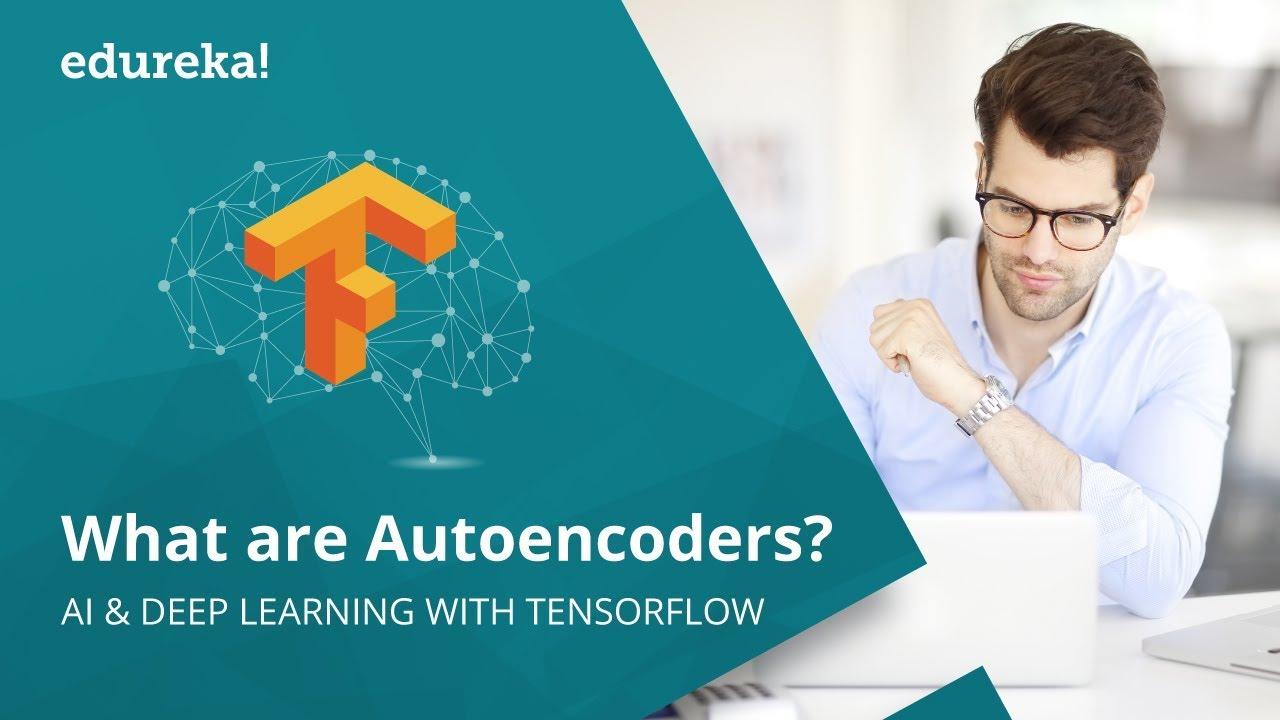 What Are Autoencoders? | Autoencoders Using TensorFlow | Deep Learning  Using TensorFlow | Edureka