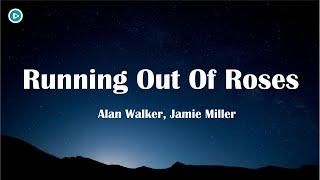 Alan Walker, Jamie Miller - Running Out Of Roses (LYRICS)