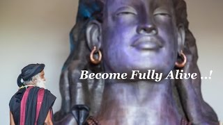 "Sadhguru- ""become fully alive."" -With The One Who Knows"