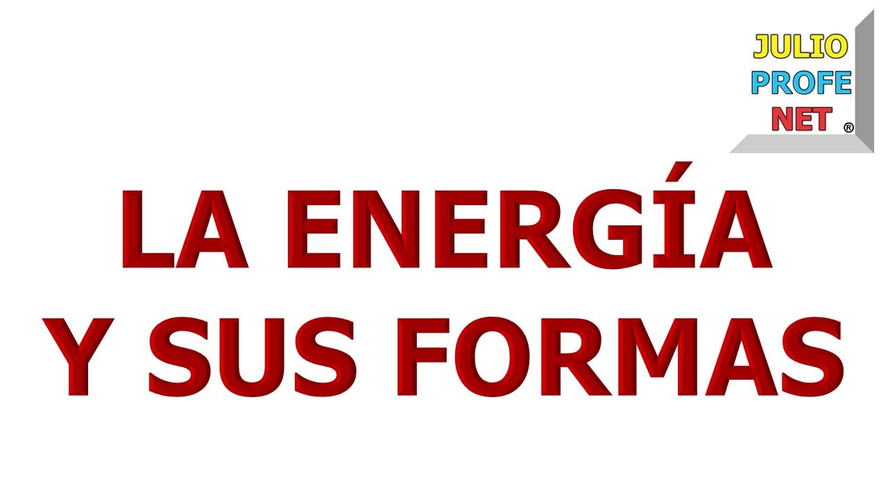 87. LA ENERGÍA Y SUS FORMAS