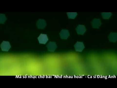 NHỚ NHAU HOÀI ( Viettel: 6541753) - ca sĩ : ĐĂNG ANH