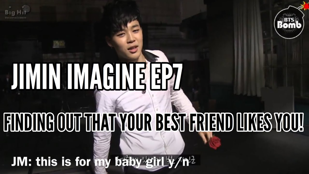 JIMIN IMAGINE +18 || FINDING OUT THAT YOUR BEST FRIEND LIKES YOU! || Ep7