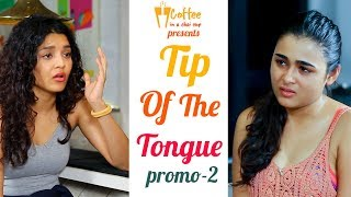 Shalini Pandey and Ritika Singh Promo 2 || Tip of The Tongue || Coffee in a Chai Cup