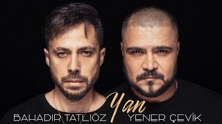 Bahadır Tatlıöz  Yener Çevik ( YAN ) @Yener Çevik Official