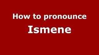 How to pronounce Ismene (Greek/Greece) - PronounceNames.com