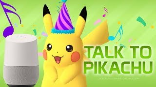 Talk to Pikachu with Google Home or Amazon Echo (HE EVEN SINGS!)