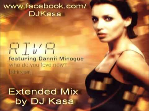 Riva feat. Dannii Minogue - Who Do You Love Now ( DJ Kasa Extended Mix ) mp3