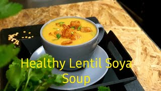 Healthy Lentil Soya Soup