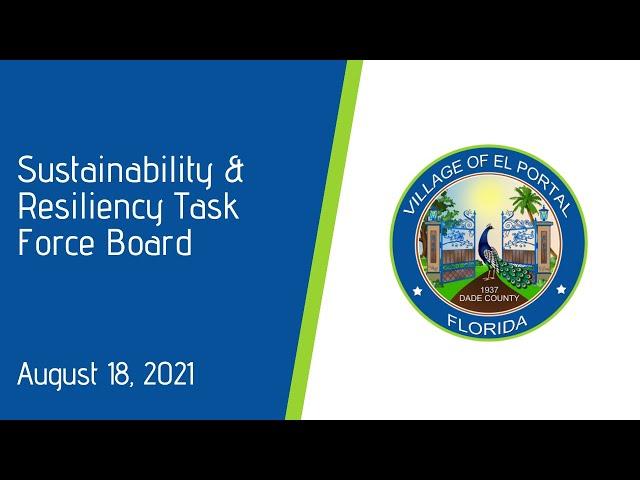 Village of El Portal Sustainability & Resiliency Task Force Board Meeting August 18th, 2021