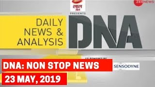 DNA: Non Stop News, 23rd May, 2019