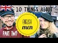 10 things I learned about English men | (PART 2)