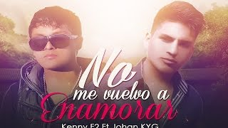 "Kenny F2 Ft Johan KYG | NO ME VUELVO A ENAMORAR ""Video Letras"" (DIEM Studios)"
