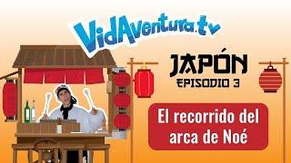 Episodio 3 Japón – El recorrido del arca de Noé