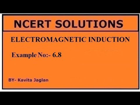 NCERT SOLUTIONS, CHAPTER-6, EXAMPLE No -6.8, ELECTROMAGNETIC INDUCTION, CLASS 12TH, PHYSICS